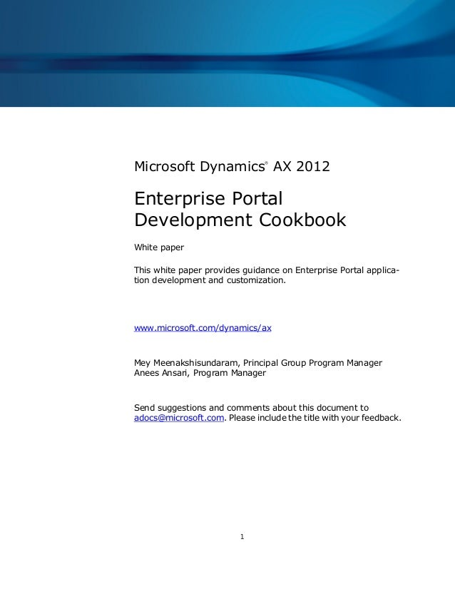 1 Microsoft Dynamics ® AX 2012 Enterprise Portal Development Cookbook White paper This white paper provides guidance on En...