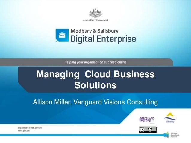Managing Cloud BusinessSolutionsAllison Miller, Vanguard Visions ConsultingModbury & Salisbury