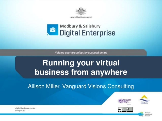 Modbury & Salisbury    Running your virtual  business from anywhereAllison Miller, Vanguard Visions Consulting
