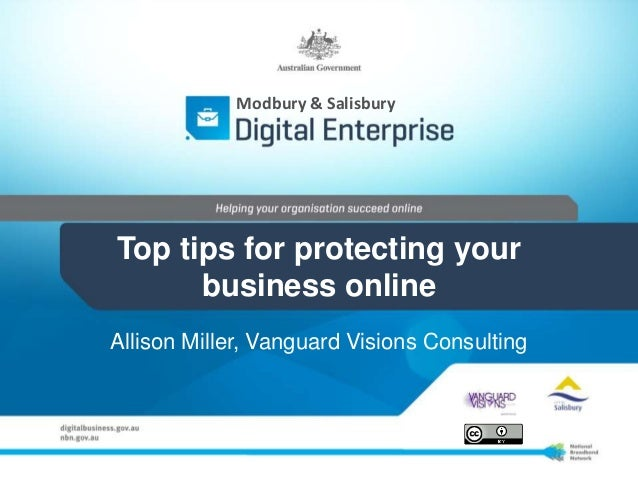 Modbury & Salisbury  Top tips for protecting your business online Allison Miller, Vanguard Visions Consulting
