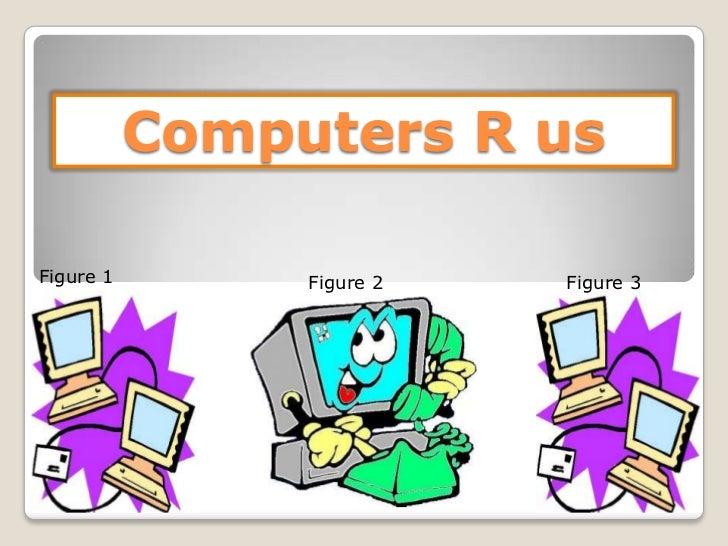 Computers R usFigure 1        Figure 2   Figure 3