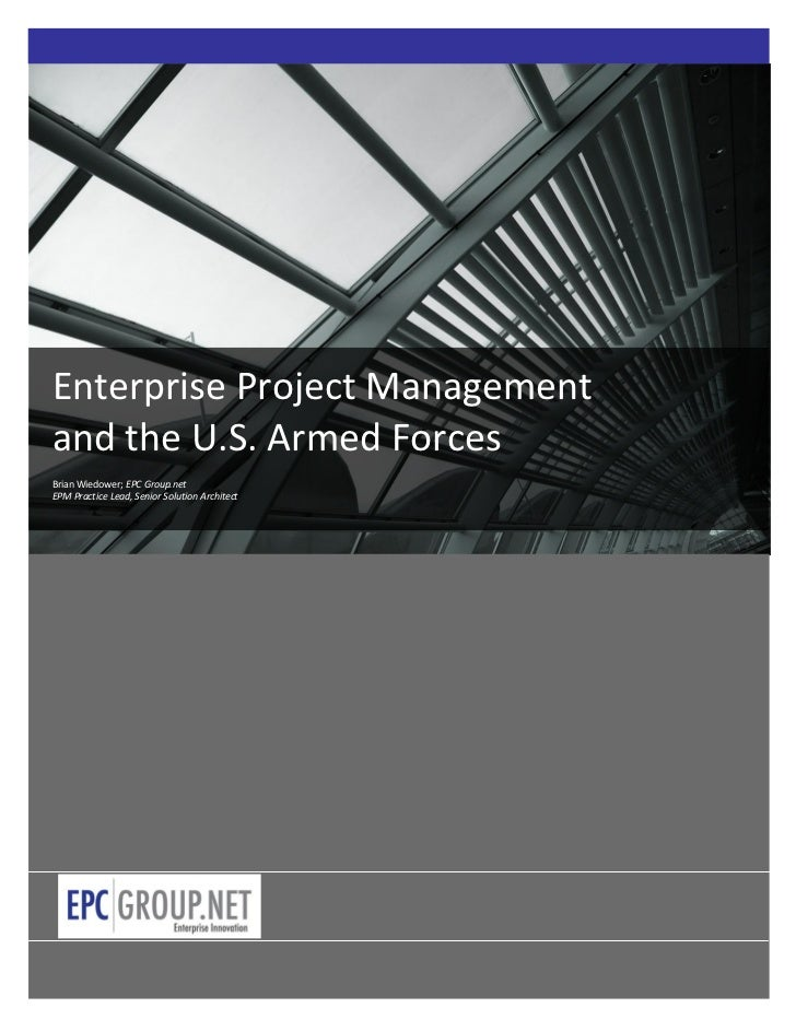 Enterprise Project Managementand the U.S. Armed ForcesBrian Wiedower; EPC Group.netEPM Practice Lead, Senior Solution Arch...