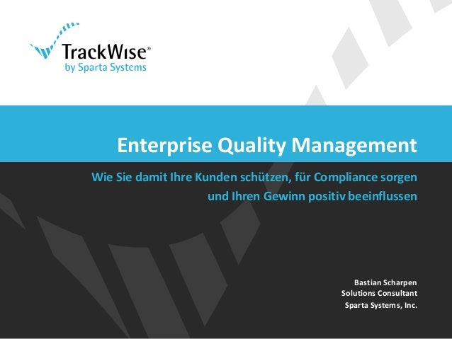 Enterprise Quality Management  Wie Sie damit Ihre Kunden schützen, für Compliance sorgen  und Ihren Gewinn positiv beeinfl...
