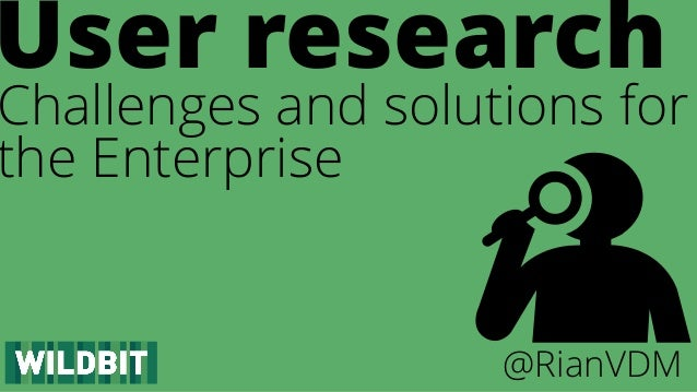 Challenges and solutions for the Enterprise User research @RianVDM