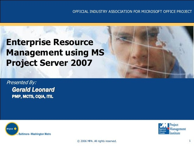 OFFICIAL INDUSTRY ASSOCIATION FOR MICROSOFT OFFICE PROJECT  Enterprise Resource Management using MS Project Server 2007 Pr...
