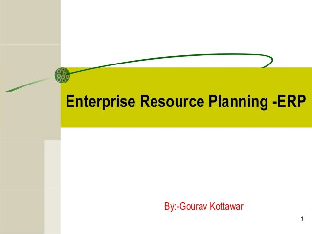 1 Enterprise Resource Planning -ERP By:-Gourav Kottawar