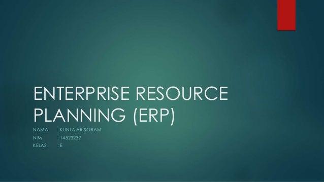 ENTERPRISE RESOURCE PLANNING (ERP) NAMA : KUNTA AR SORAM NIM : 14523237 KELAS : E