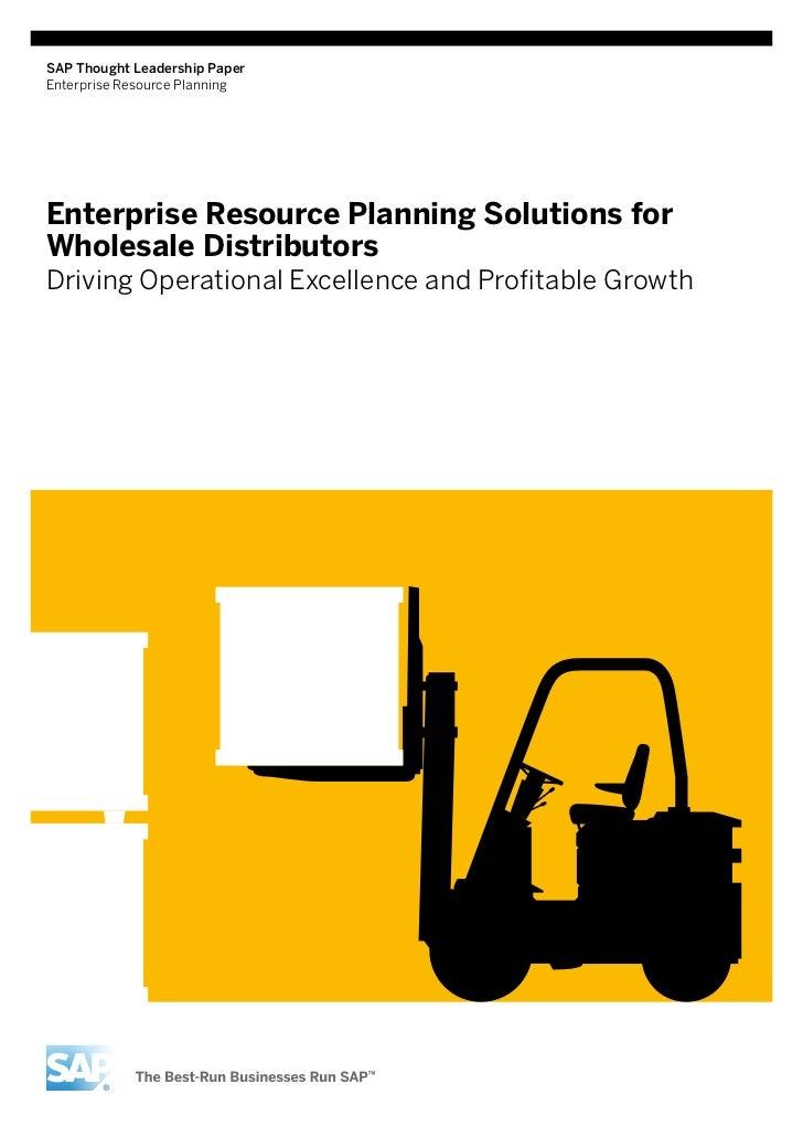 SAP Thought Leadership PaperEnterprise Resource PlanningEnterprise Resource Planning Solutions forWholesale DistributorsDr...