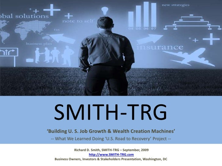 SMITH-TRG<br />'Building U. S. Job Growth & Wealth Creation Machines'<br />-- What We Learned Doing 'U.S. Road to Recovery...