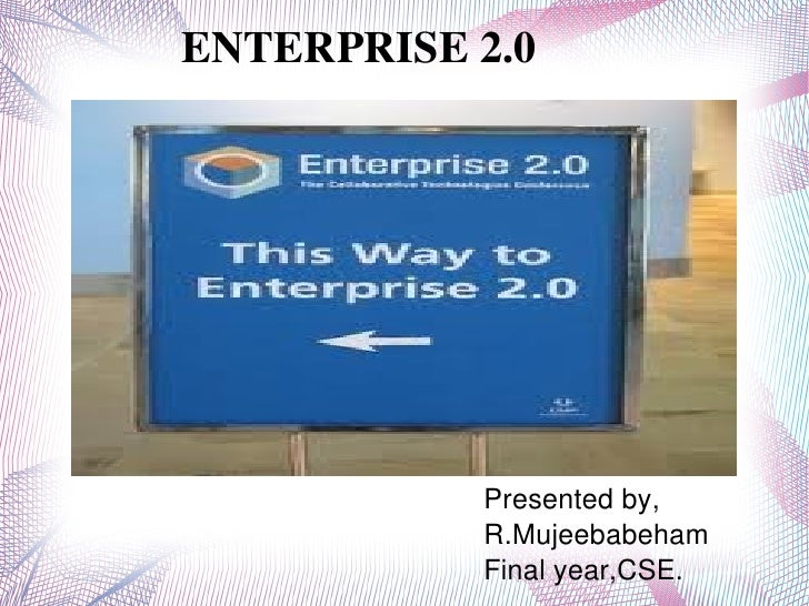 ENTERPRISE2.0                        Presentedby,                    R.Mujeebabeham                               ...