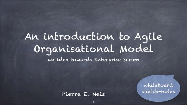 An introduction to Agile Organisational Model an idea towards Enterprise Scrum 1 whiteboard sketch-notes Pierre E. Neis