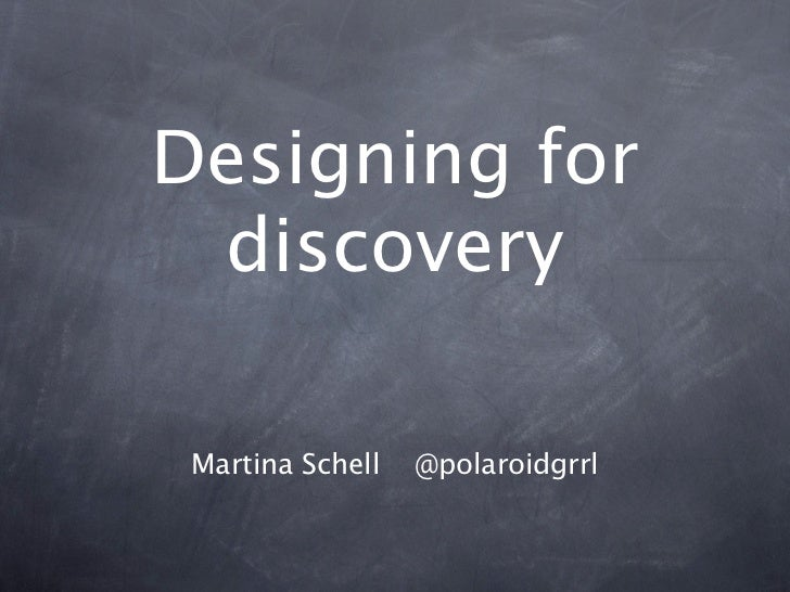 Designing for discovery Martina Schell   @polaroidgrrl
