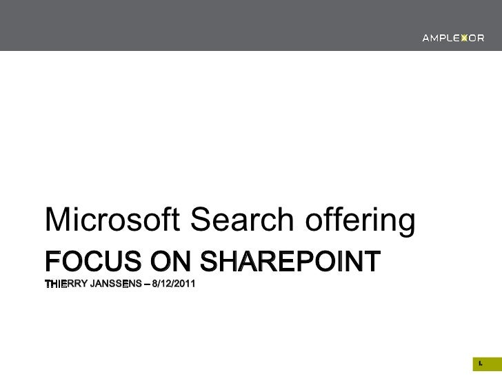 Microsoft Search offeringFOCUS ON SHAREPOINTTHIERRY JANSSENS – 8/12/2011                               1.