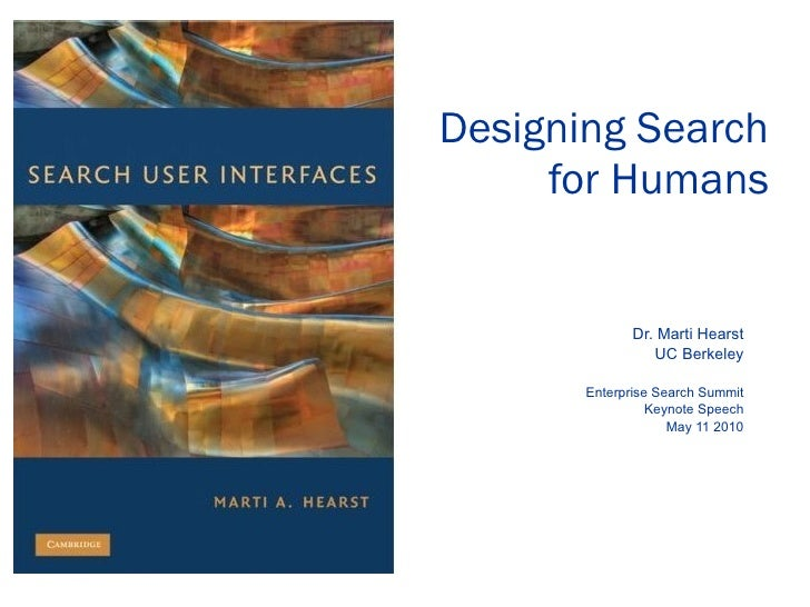 Designing Search for Humans Dr. Marti Hearst UC Berkeley Enterprise Search Summit Keynote Speech May 11 2010