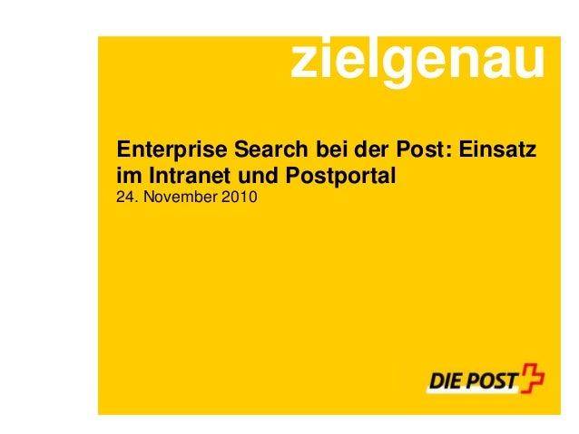 Enterprise Search bei der Post: Einsatz im Intranet und Postportal 24. November 2010 zielgenau