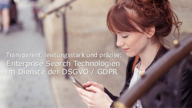 Transparent, leistungsstark und präzise: Enterprise Search Technologien im Dienste der DSGVO / GDPR