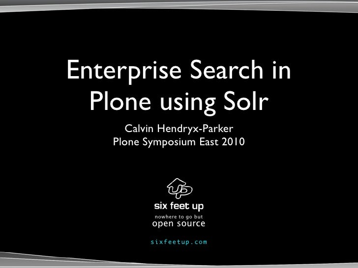 Enterprise Search in   Plone using Solr       Calvin Hendryx-Parker     Plone Symposium East 2010                 nowhere ...
