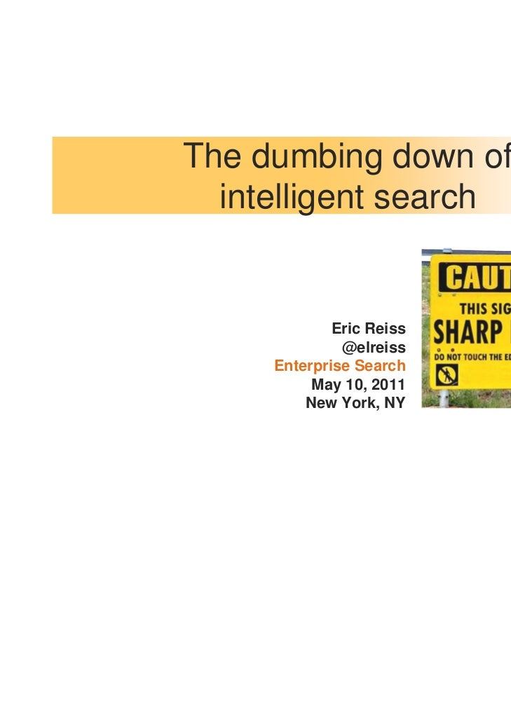 The dumbing down of  intelligent search             Eric Reiss              @elreiss     Enterprise Search          May 10...