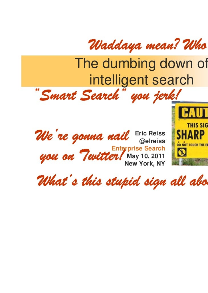 """Waddaya mean? Who's dumb?      The dumbing down of        intelligent search""""Smart Search"""" you jerk!We're gonna nail     E..."""