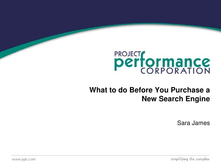 Sara James<br />What to do Before You Purchase a New Search Engine<br />