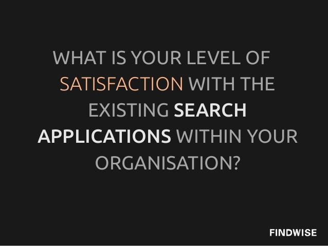 WHAT IS YOUR LEVEL OFSATISFACTION WITH THEFOLLOWING FEATURES OFSEARCH IN YOURORGANISATION?