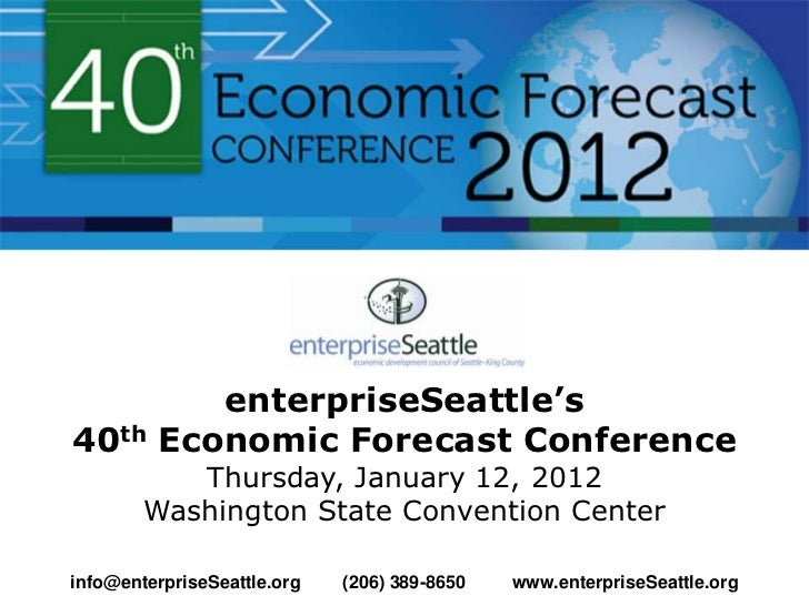 enterpriseSeattle's40th     Economic Forecast Conference           Thursday, January 12, 2012        Washington State Conv...