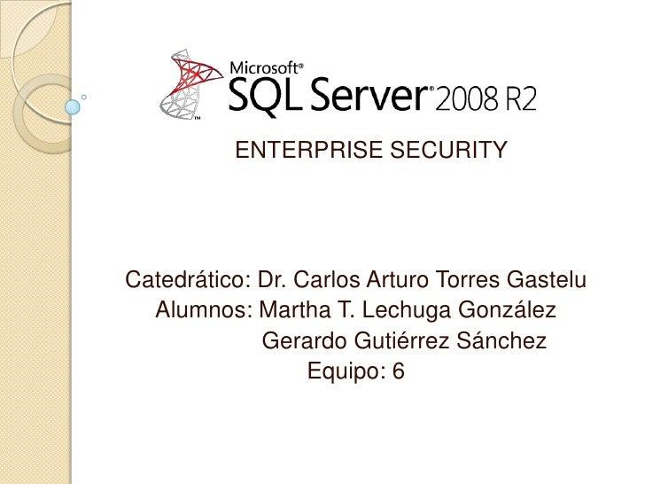 ENTERPRISE SECURITY<br />Catedrático: Dr. Carlos Arturo Torres Gastelu<br />Alumnos: Martha T. Lechuga González<br />     ...