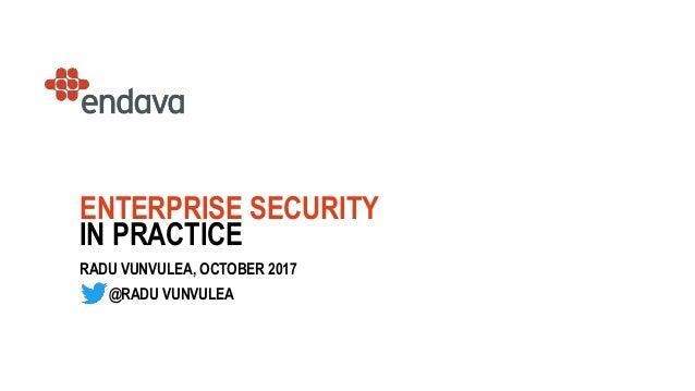 1 ENTERPRISE SECURITY IN PRACTICE RADU VUNVULEA, OCTOBER 2017 @RADU VUNVULEA
