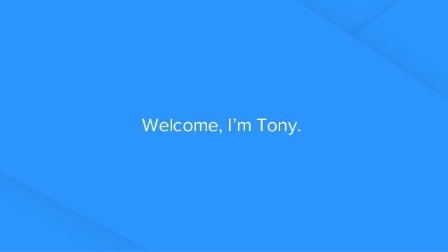 By Tony Tie Welcome, I'm Tony.