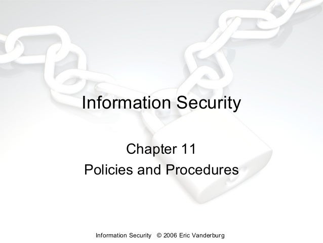 Information Security Chapter 11 Policies and Procedures  Information Security © 2006 Eric Vanderburg