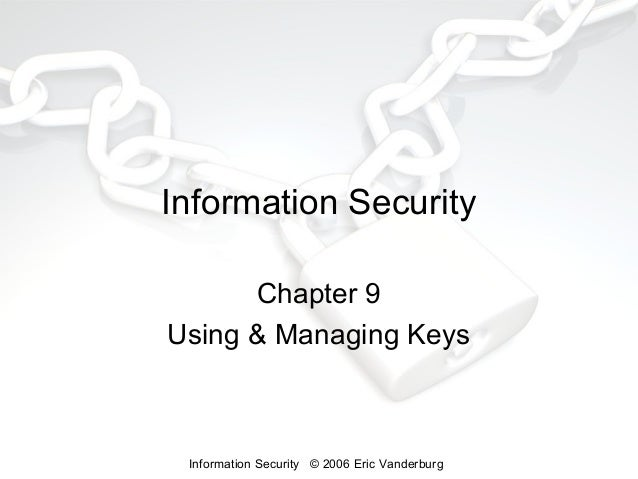 Information Security Chapter 9 Using & Managing Keys  Information Security © 2006 Eric Vanderburg