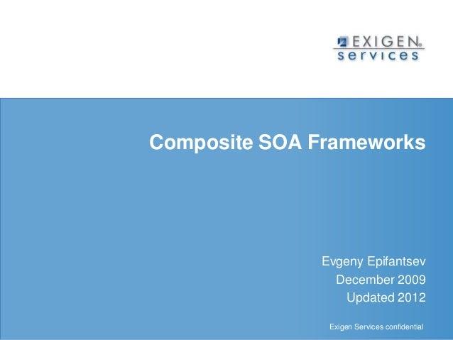 Composite SOA Frameworks  Evgeny Epifantsev  December 2009  Updated 2012  Exigen Services confidential Exigen Services con...