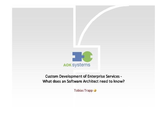CustomCustom DevelopmentDevelopment of Enterprise Servicesof Enterprise Services -- WhatWhat doesdoes an Softwarean Softwa...