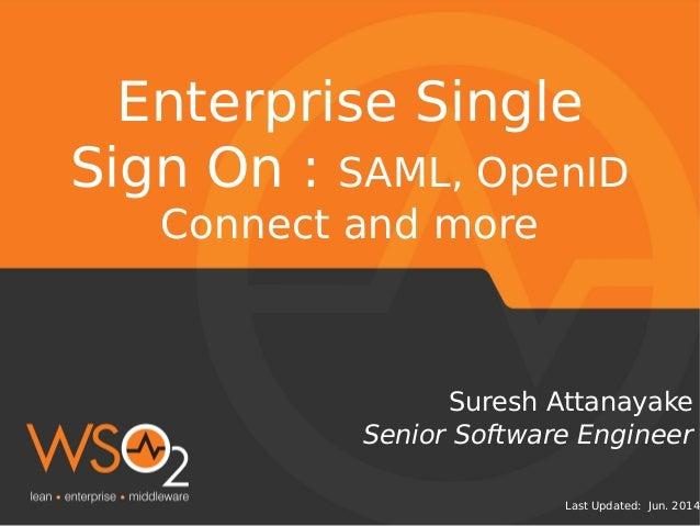 Last Updated: Jun. 2014 Senior Software Engineer Suresh Attanayake Enterprise Single Sign On : SAML, OpenID Connect and mo...