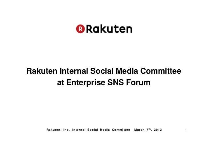 Rakuten Internal Social Media Committee       at Enterprise SNS Forum     Rakuten. Inc, Internal Social Media Committee   ...