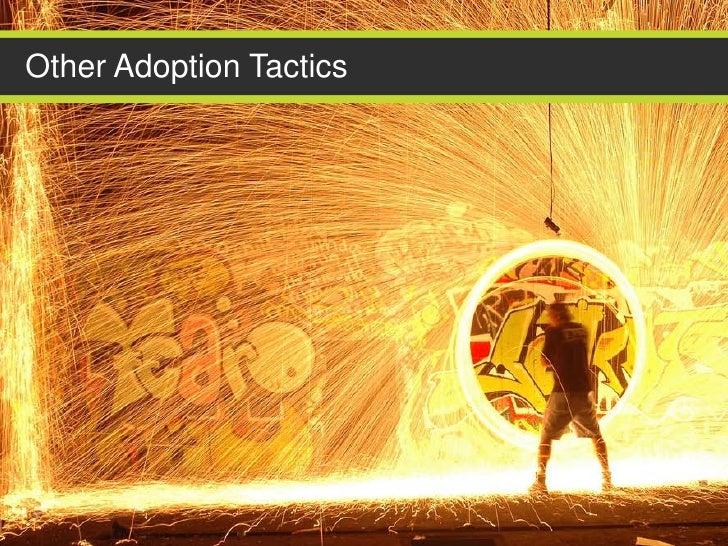 Other Adoption Tactics
