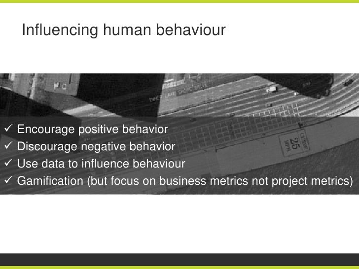 Influencing human behaviour   Encourage positive behavior   Discourage negative behavior   Use data to influence behavi...
