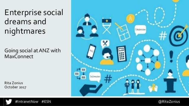 #IntranetNow #ESN @RitaZonius Going social at ANZ with MaxConnect Rita Zonius October 2017 Enterprise social dreams and ni...