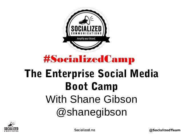 The Enterprise Social MediaBoot CampWith Shane Gibson@shanegibson#SocializedCamp