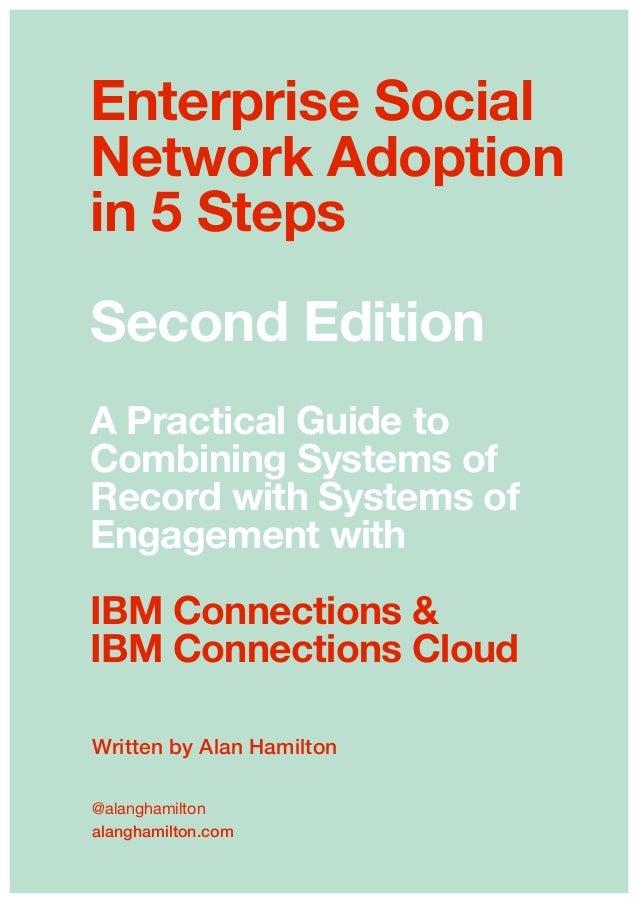 Written by Alan Hamilton @alanghamilton  alanghamilton.com Enterprise Social Network Adoption in 5 Steps Second Edition A...