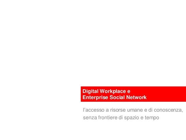 Digital Workplace e Enterprise Social Network l'accesso a risorse umane e di conoscenza, senza frontiere di spazio e tempo