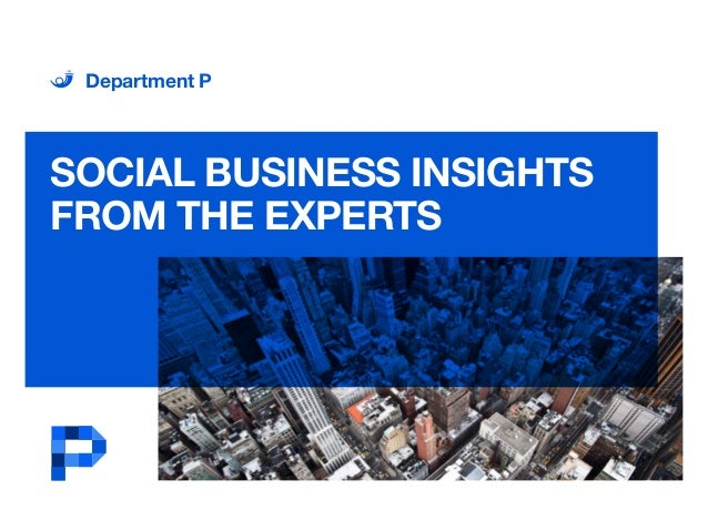 SOCIAL BUSINESS INSIGHTS FROM THE EXPERTS Department P