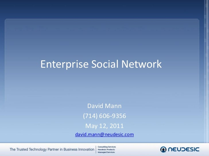 Enterprise Social Network            David Mann          (714) 606-9356           May 12, 2011       david.mann@neudesic.com