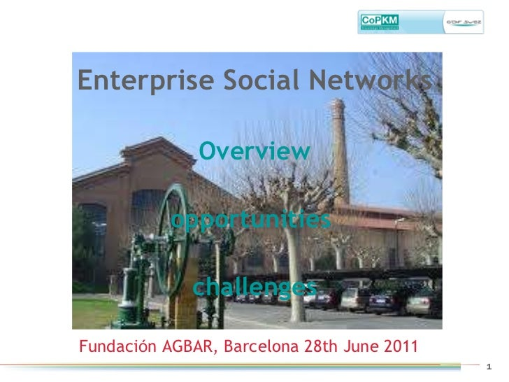 Enterprise Social Networks Overview opportunities  challenges Fundaci ó n AGBAR, Barcelona 28th June 2011