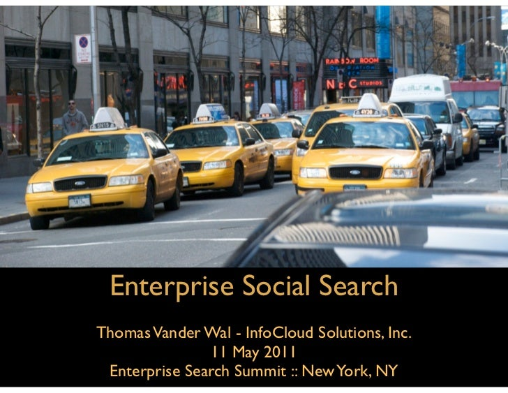 Enterprise Social SearchThomas Vander Wal - InfoCloud Solutions, Inc.               11 May 2011 Enterprise Search Summit :...