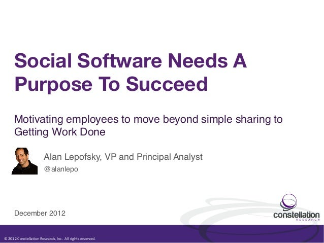 Social Software Needs A         Purpose To Succeed         Motivating employees to move beyond simple sharing to         G...