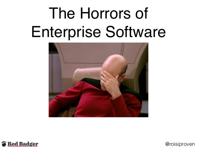 The Horrors of Enterprise Software @roisiproven