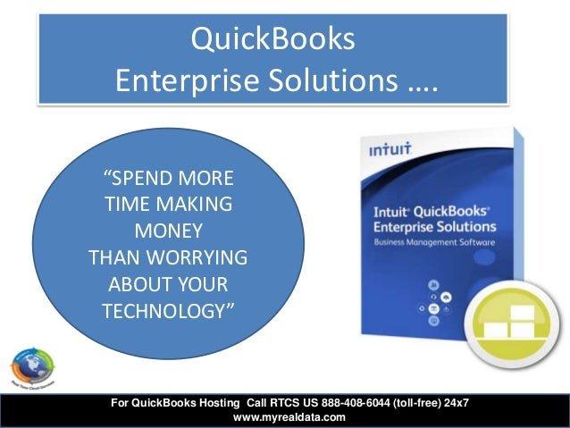 """QuickBooksEnterprise Solutions ….""""SPEND MORETIME MAKINGMONEYTHAN WORRYINGABOUT YOURTECHNOLOGY""""For QuickBooks Hosting Call ..."""