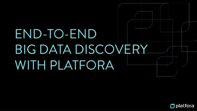 END-TO-END BIG DATA DISCOVERY WITH PLATFORA