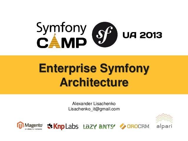 Enterprise Symfony Architecture Alexander Lisachenko Lisachenko_it@gmail.com